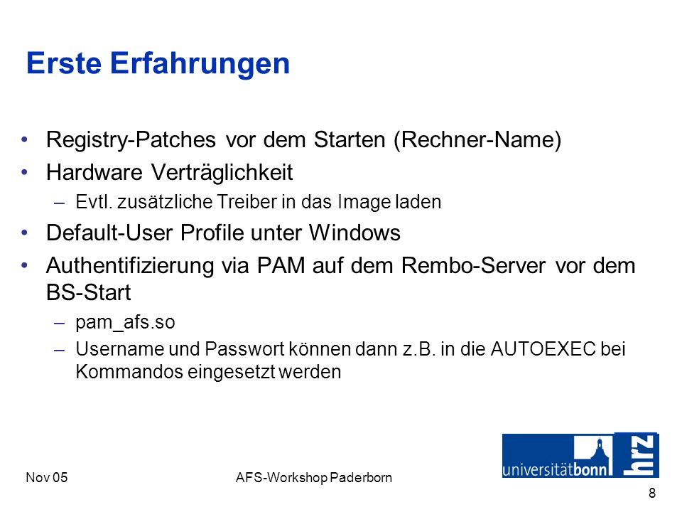Nov 05AFS-Workshop Paderborn 8 Erste Erfahrungen Registry-Patches vor dem Starten (Rechner-Name) Hardware Verträglichkeit –Evtl. zusätzliche Treiber i