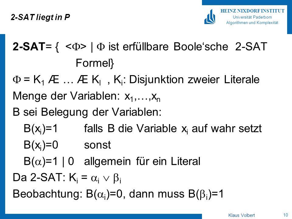 10 HEINZ NIXDORF INSTITUT Universität Paderborn Algorithmen und Komplexität Klaus Volbert 2-SAT liegt in P 2-SAT= { | ist erfüllbare Boolesche 2-SAT F