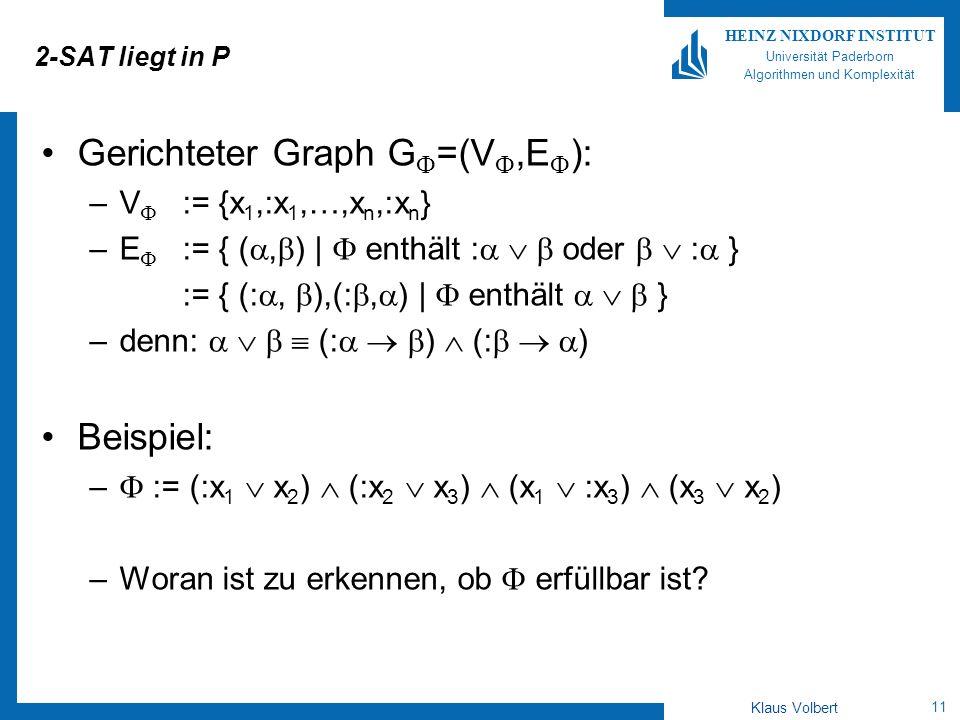 11 HEINZ NIXDORF INSTITUT Universität Paderborn Algorithmen und Komplexität Klaus Volbert 2-SAT liegt in P Gerichteter Graph G =(V,E ): –V := {x 1,:x