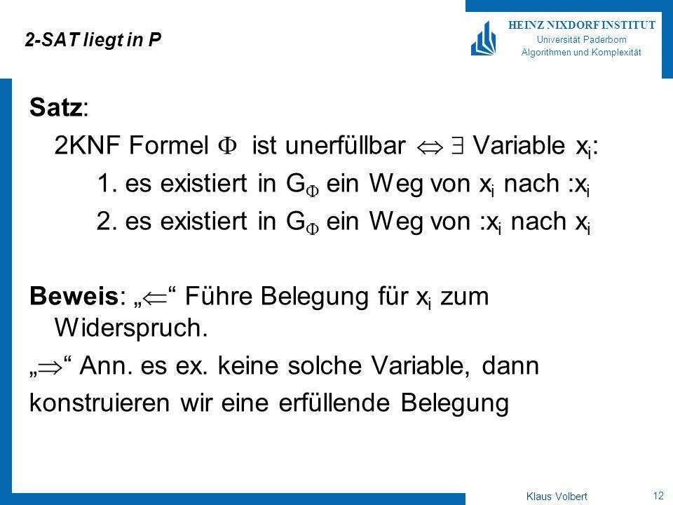12 HEINZ NIXDORF INSTITUT Universität Paderborn Algorithmen und Komplexität Klaus Volbert 2-SAT liegt in P Satz: 2KNF Formel ist unerfüllbar Variable