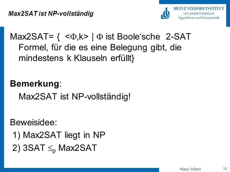 15 HEINZ NIXDORF INSTITUT Universität Paderborn Algorithmen und Komplexität Klaus Volbert Max2SAT ist NP-vollständig Max2SAT= { | ist Boolesche 2-SAT