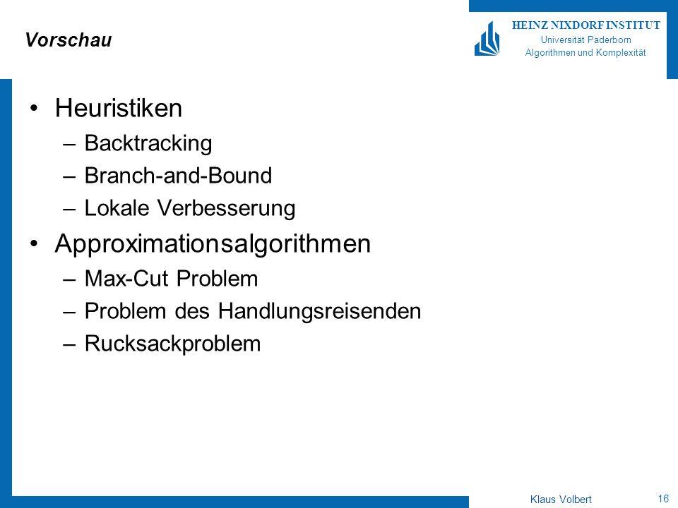 16 HEINZ NIXDORF INSTITUT Universität Paderborn Algorithmen und Komplexität Klaus Volbert Vorschau Heuristiken –Backtracking –Branch-and-Bound –Lokale