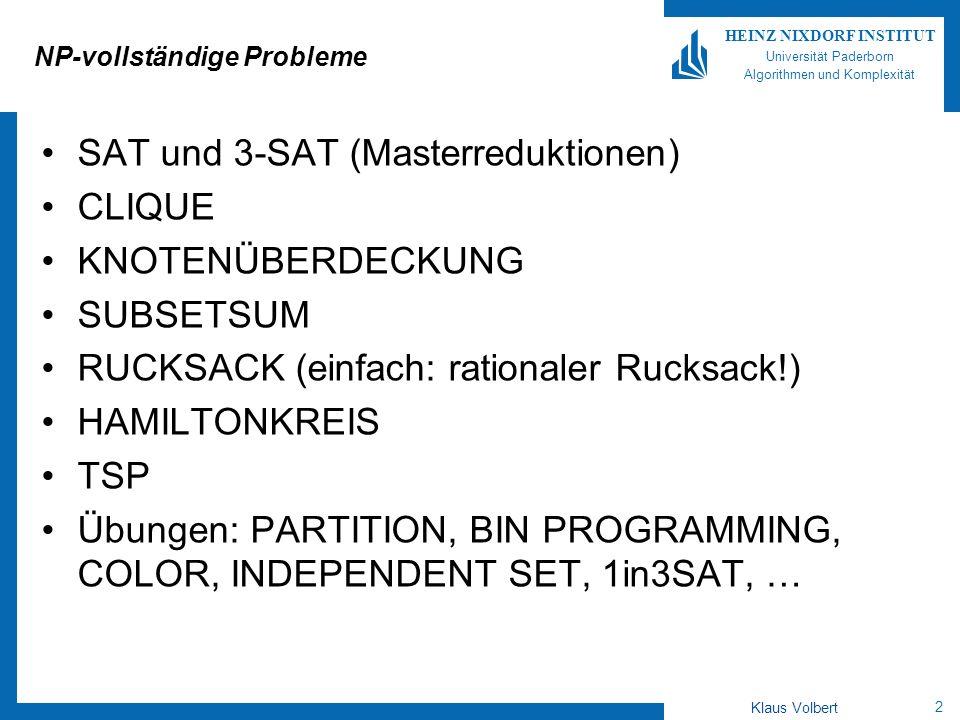 2 HEINZ NIXDORF INSTITUT Universität Paderborn Algorithmen und Komplexität Klaus Volbert NP-vollständige Probleme SAT und 3-SAT (Masterreduktionen) CL