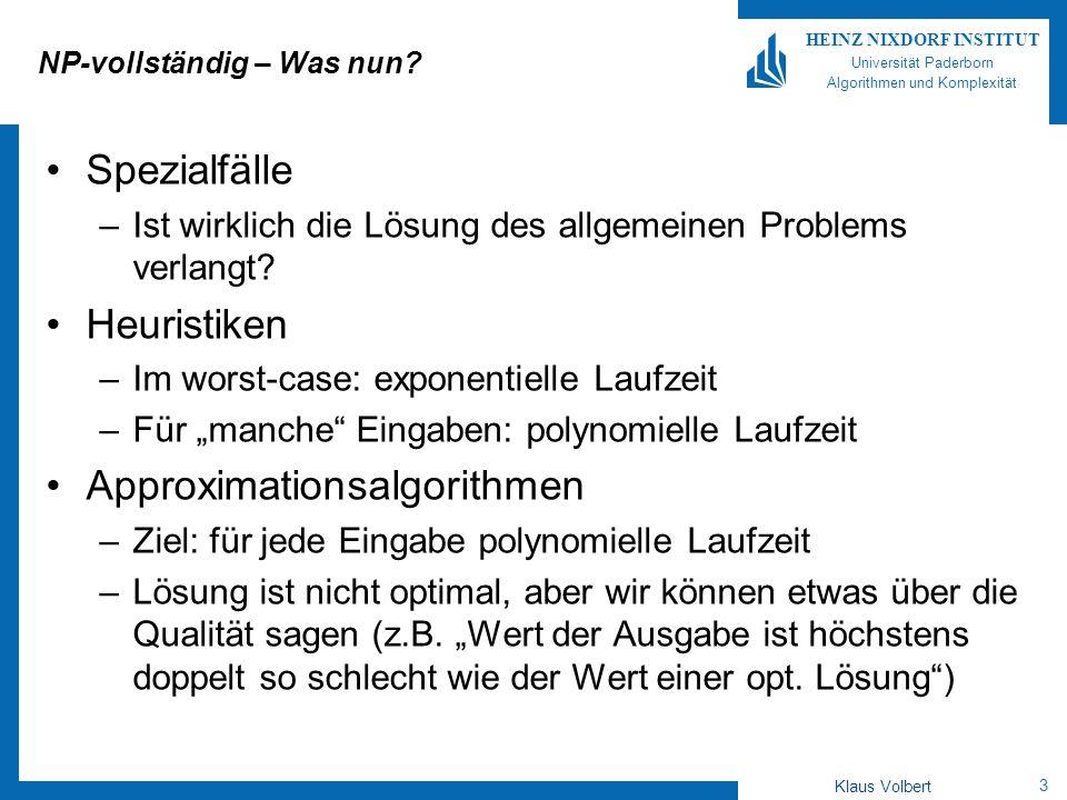 3 HEINZ NIXDORF INSTITUT Universität Paderborn Algorithmen und Komplexität Klaus Volbert NP-vollständig – Was nun? Spezialfälle –Ist wirklich die Lösu