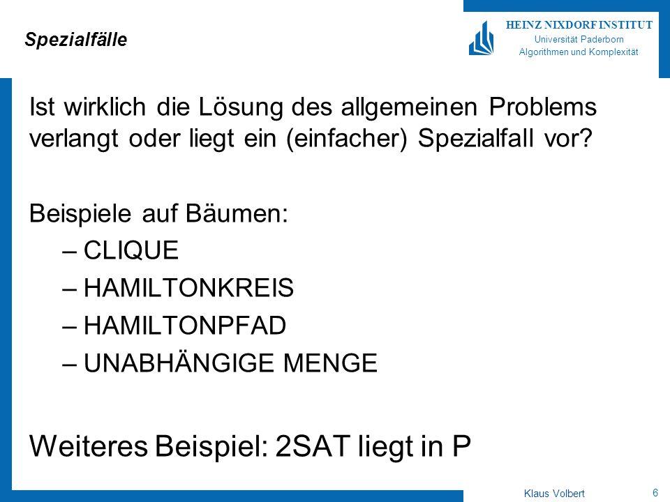7 HEINZ NIXDORF INSTITUT Universität Paderborn Algorithmen und Komplexität Klaus Volbert Das Erfüllbarkeitsproblem (Satisfiability, SAT) Eine Boolesche Variable x kann Werte 0 und 1 (falsch und wahr) annehmen.