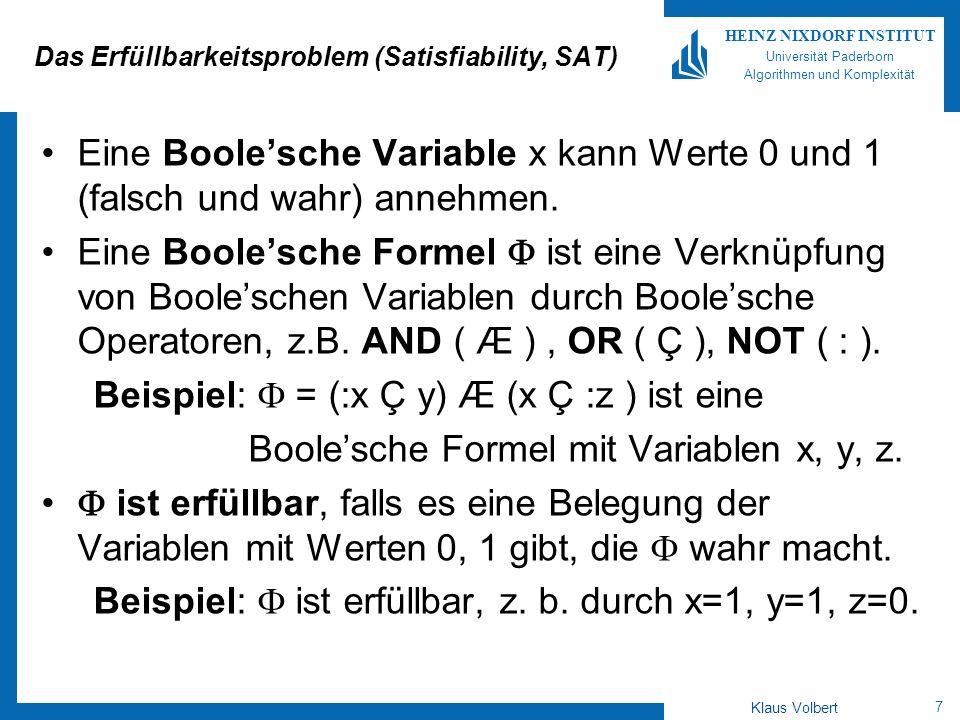 8 HEINZ NIXDORF INSTITUT Universität Paderborn Algorithmen und Komplexität Klaus Volbert Das Erfüllbarkeitsproblem (Satisfiability, SAT) SAT = { | ist erfüllbare Boolesche Formel} SAT ist NP-vollständig
