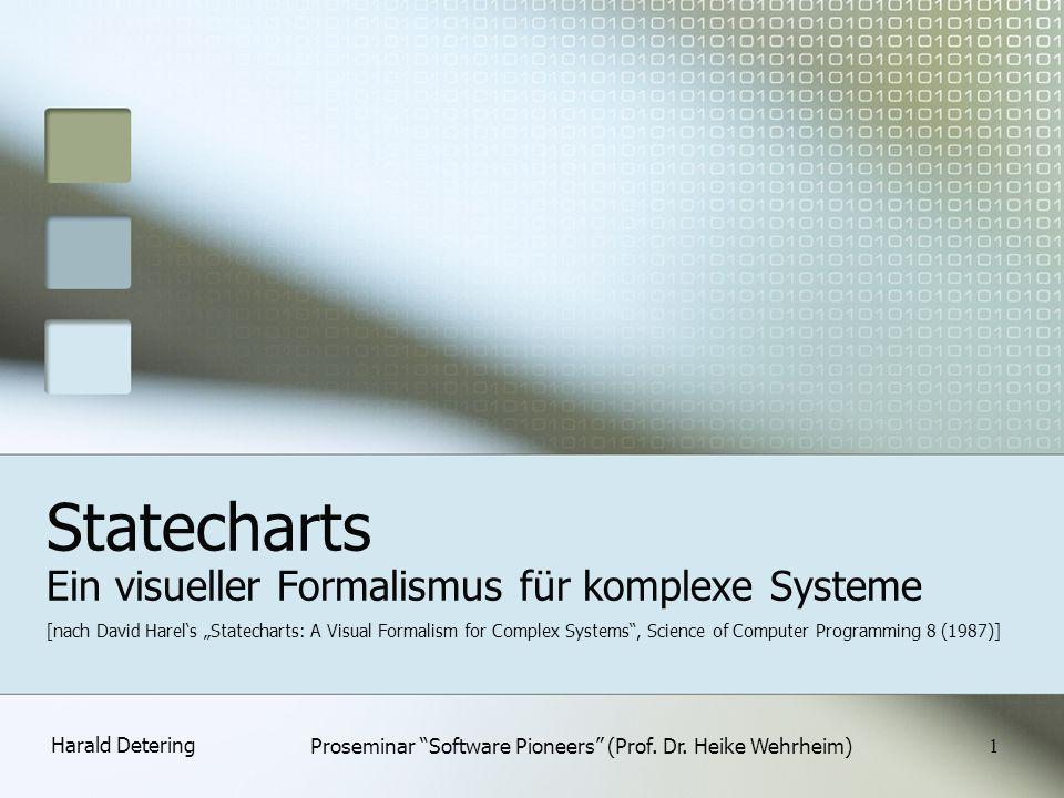 Harald Detering Proseminar Software Pioneers (Prof. Dr. Heike Wehrheim) 1 Statecharts Ein visueller Formalismus für komplexe Systeme [nach David Harel