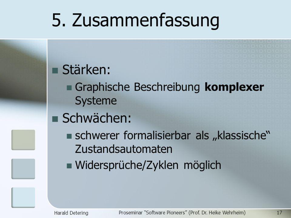 Harald Detering Proseminar Software Pioneers (Prof. Dr. Heike Wehrheim)17 5. Zusammenfassung Stärken: Graphische Beschreibung komplexer Systeme Schwäc