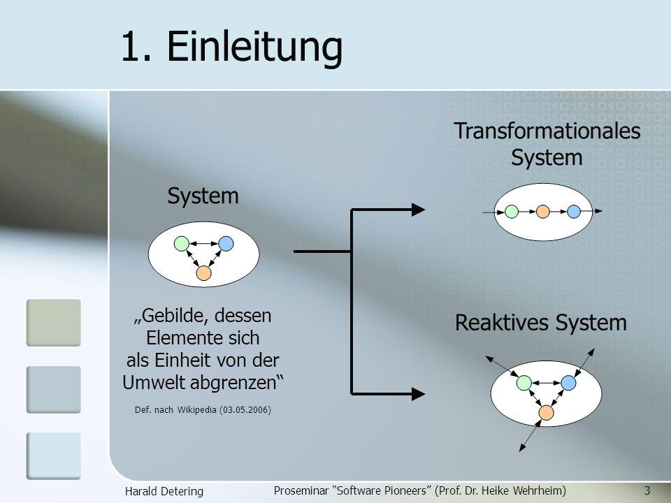 Harald Detering Proseminar Software Pioneers (Prof. Dr. Heike Wehrheim)3 1. Einleitung System Gebilde, dessen Elemente sich als Einheit von der Umwelt