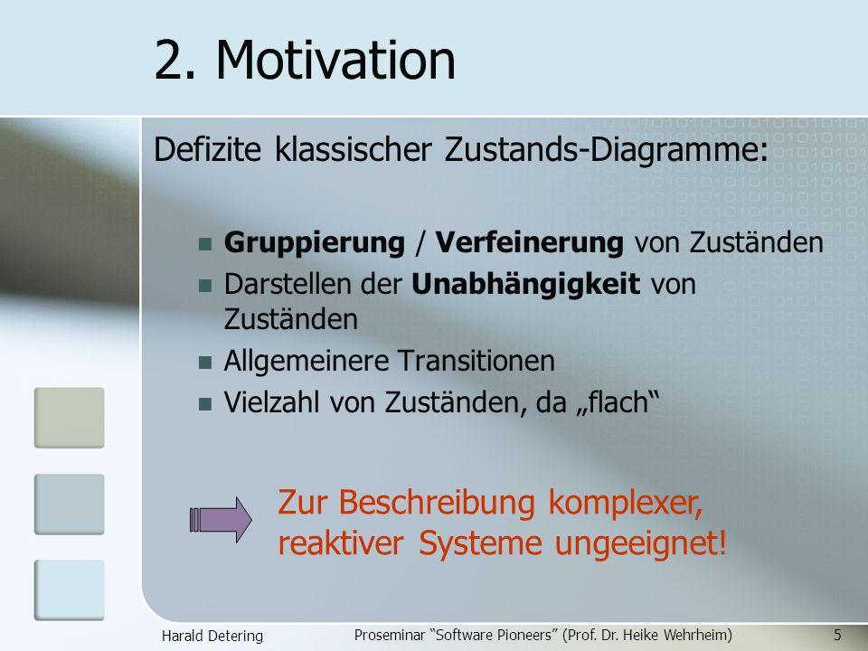 Harald Detering Proseminar Software Pioneers (Prof. Dr. Heike Wehrheim)5 2. Motivation Defizite klassischer Zustands-Diagramme: Gruppierung / Verfeine