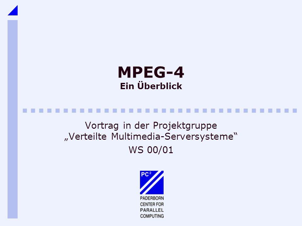 MPEG-4 Ein Überblick Vortrag in der Projektgruppe Verteilte Multimedia-Serversysteme WS 00/01