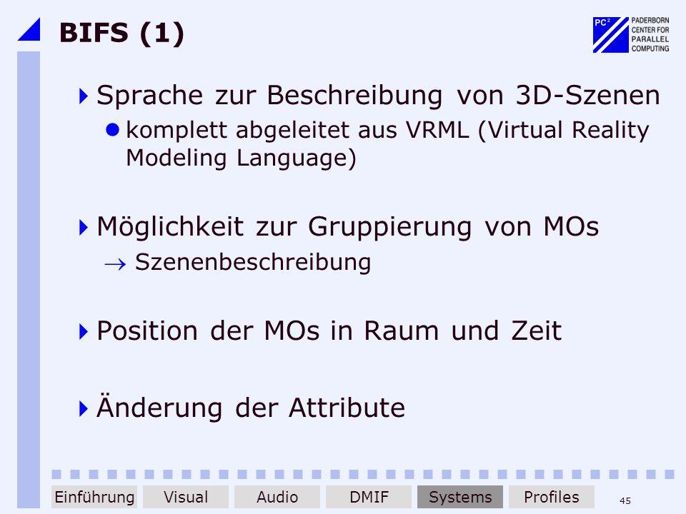 45 BIFS (1) Sprache zur Beschreibung von 3D-Szenen komplett abgeleitet aus VRML (Virtual Reality Modeling Language) Möglichkeit zur Gruppierung von MO