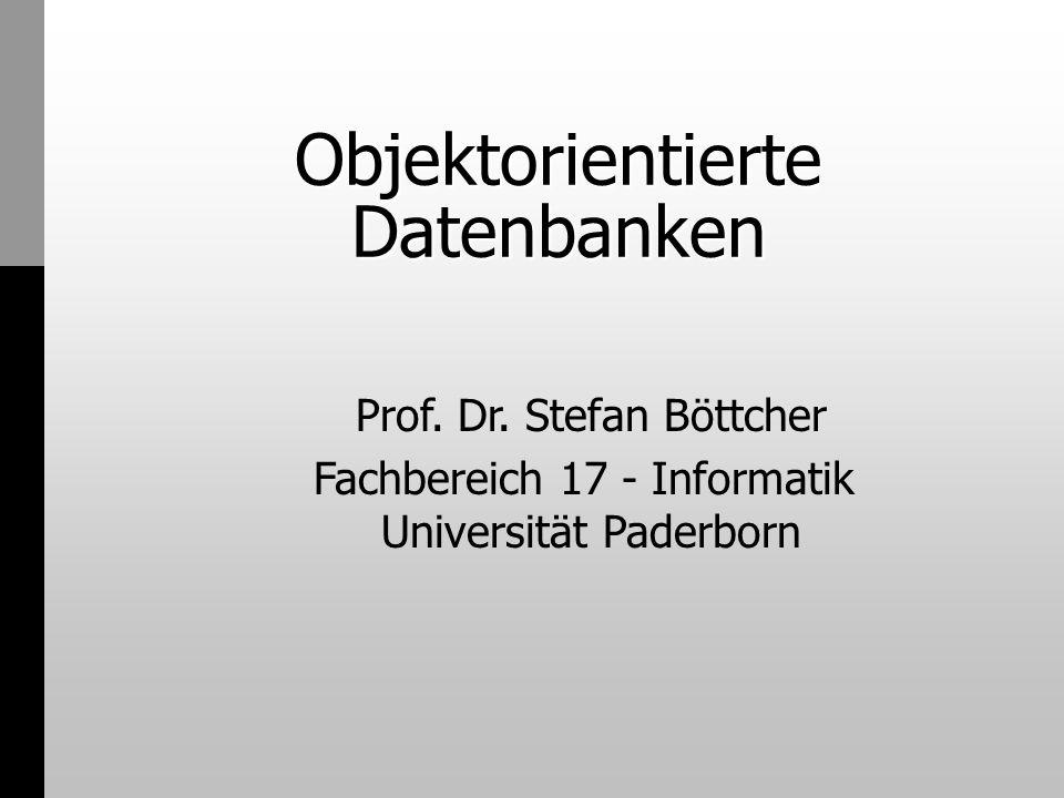 Objektorientierte Datenbanken Prof. Dr. Stefan Böttcher Fachbereich 17 - Informatik Universität Paderborn