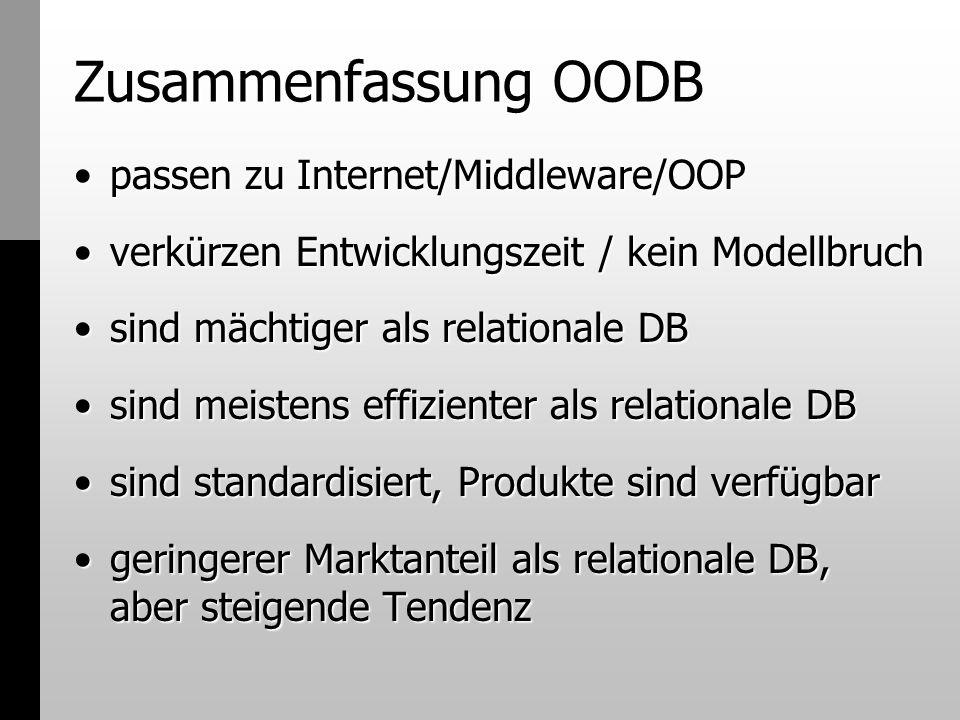 Zusammenfassung OODB passen zu Internet/Middleware/OOPpassen zu Internet/Middleware/OOP verkürzen Entwicklungszeit / kein Modellbruchverkürzen Entwick
