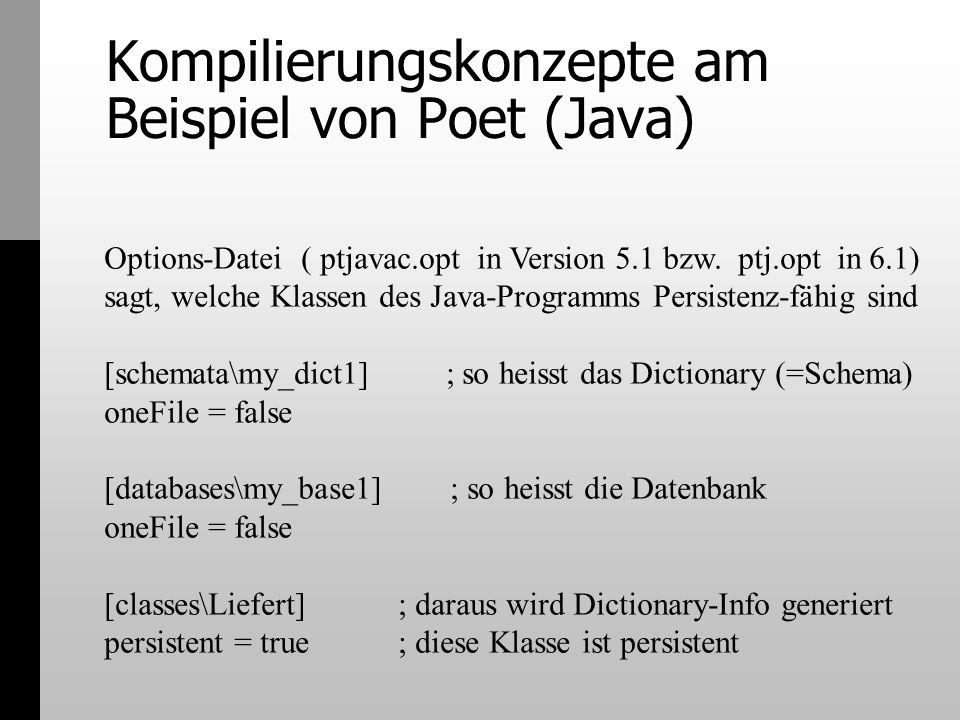Kompilierungskonzepte am Beispiel von Poet (Java) Options-Datei ( ptjavac.opt in Version 5.1 bzw. ptj.opt in 6.1) sagt, welche Klassen des Java-Progra