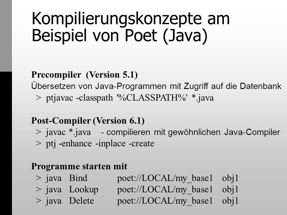 Kompilierungskonzepte am Beispiel von Poet (Java) Precompiler (Version 5.1) Übersetzen von Java-Programmen mit Zugriff auf die Datenbank > ptjavac -cl