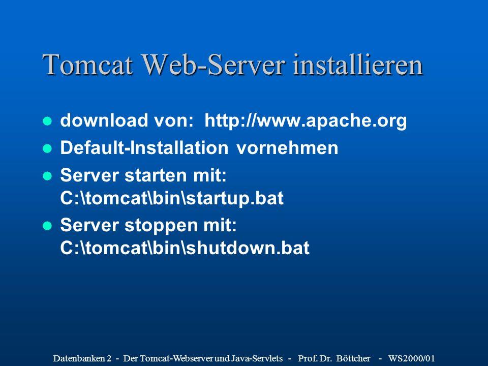 Datenbanken 2 - Der Tomcat-Webserver und Java-Servlets - Prof. Dr. Böttcher - WS2000/01 Tomcat Web-Server installieren download von: http://www.apache