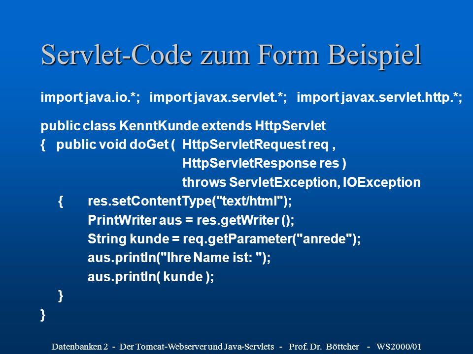 Datenbanken 2 - Der Tomcat-Webserver und Java-Servlets - Prof. Dr. Böttcher - WS2000/01 Servlet-Code zum Form Beispiel import java.io.*; import javax.