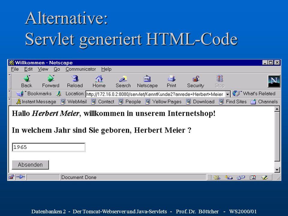 Datenbanken 2 - Der Tomcat-Webserver und Java-Servlets - Prof. Dr. Böttcher - WS2000/01 Alternative: Servlet generiert HTML-Code