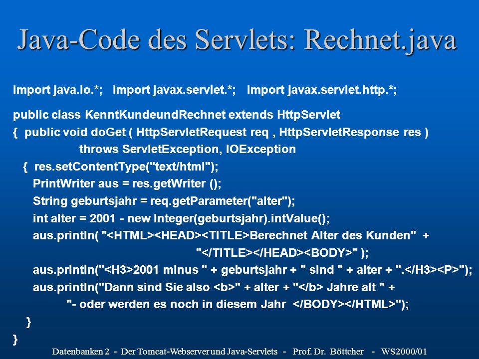 Datenbanken 2 - Der Tomcat-Webserver und Java-Servlets - Prof. Dr. Böttcher - WS2000/01 Java-Code des Servlets: Rechnet.java import java.io.*; import