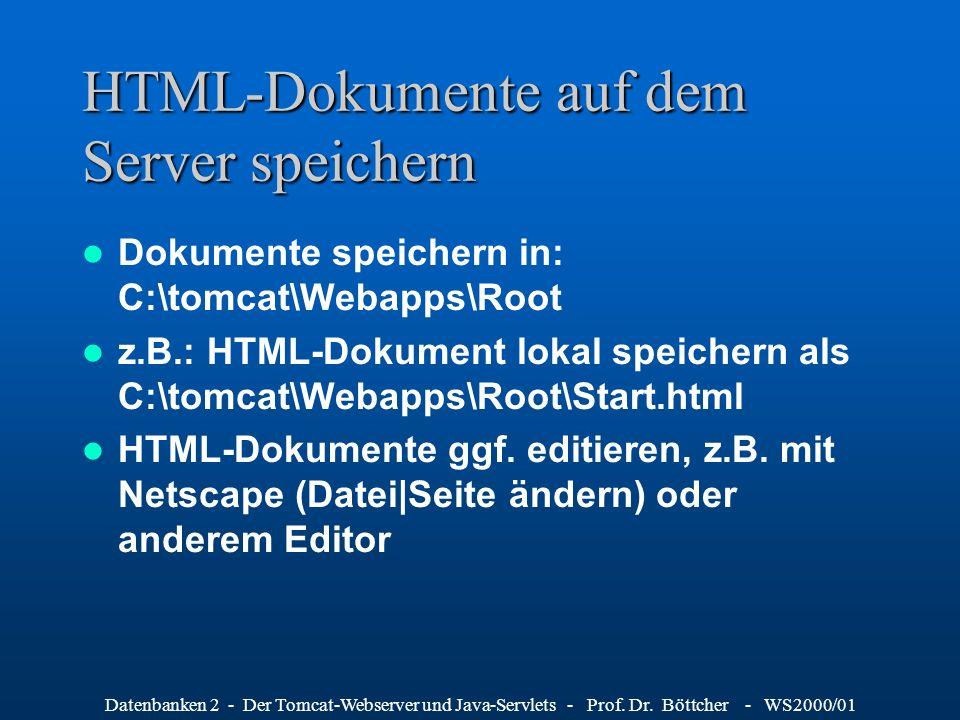 Datenbanken 2 - Der Tomcat-Webserver und Java-Servlets - Prof. Dr. Böttcher - WS2000/01 HTML-Dokumente auf dem Server speichern Dokumente speichern in