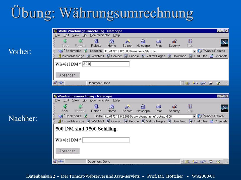 Datenbanken 2 - Der Tomcat-Webserver und Java-Servlets - Prof. Dr. Böttcher - WS2000/01 Übung: Währungsumrechnung Vorher: Nachher: