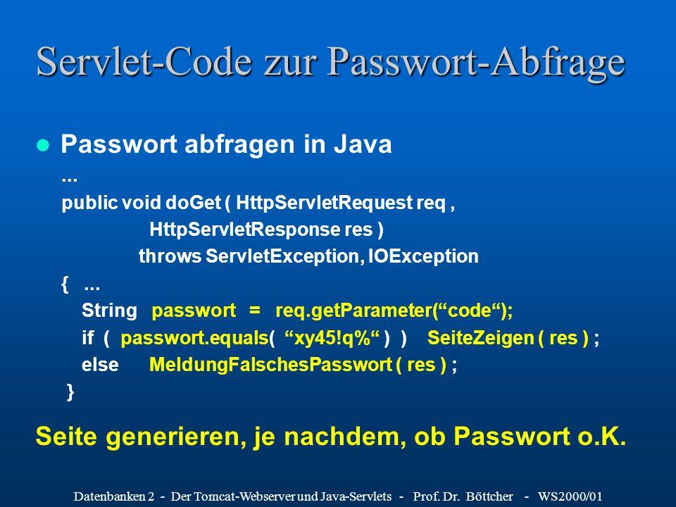 Datenbanken 2 - Der Tomcat-Webserver und Java-Servlets - Prof. Dr. Böttcher - WS2000/01 Servlet-Code zur Passwort-Abfrage Passwort abfragen in Java...
