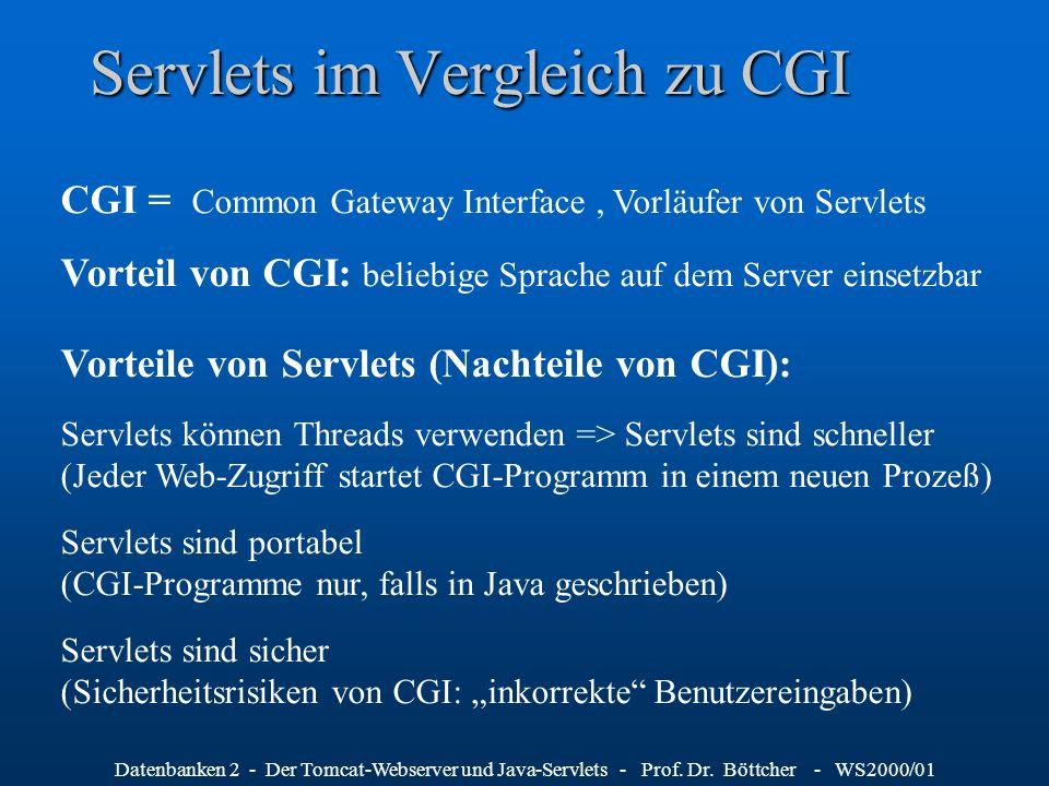 Datenbanken 2 - Der Tomcat-Webserver und Java-Servlets - Prof. Dr. Böttcher - WS2000/01 Servlets im Vergleich zu CGI CGI = Common Gateway Interface, V
