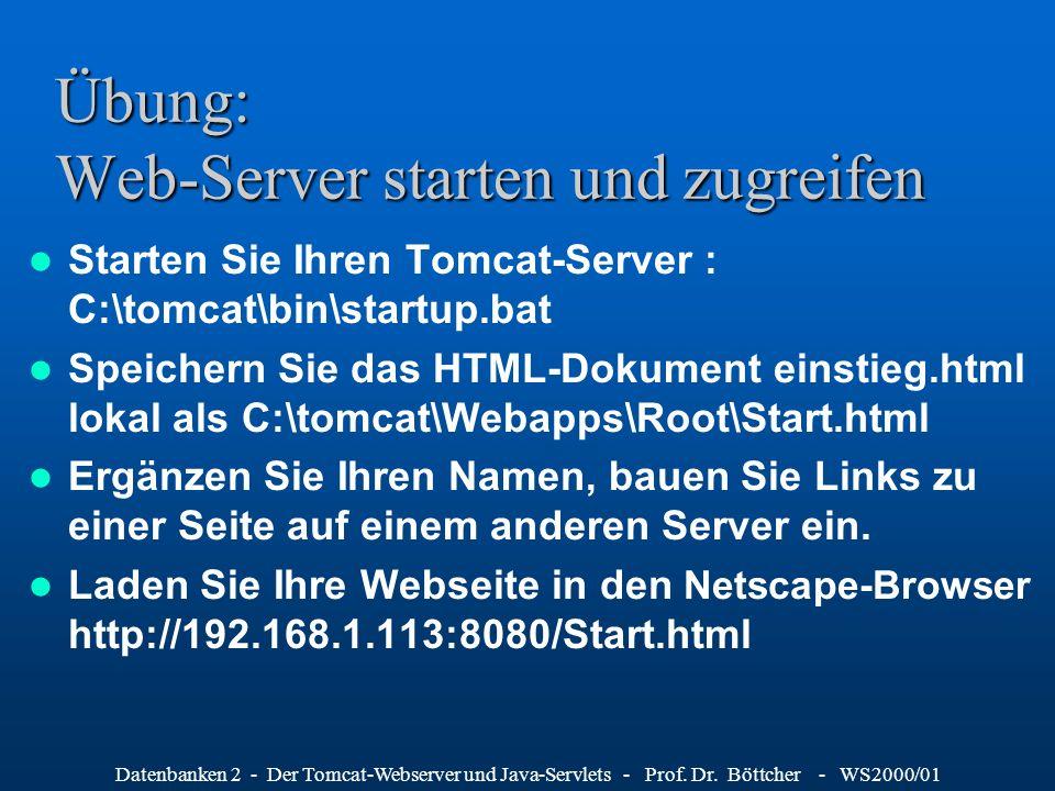 Datenbanken 2 - Der Tomcat-Webserver und Java-Servlets - Prof. Dr. Böttcher - WS2000/01 Übung: Web-Server starten und zugreifen Starten Sie Ihren Tomc