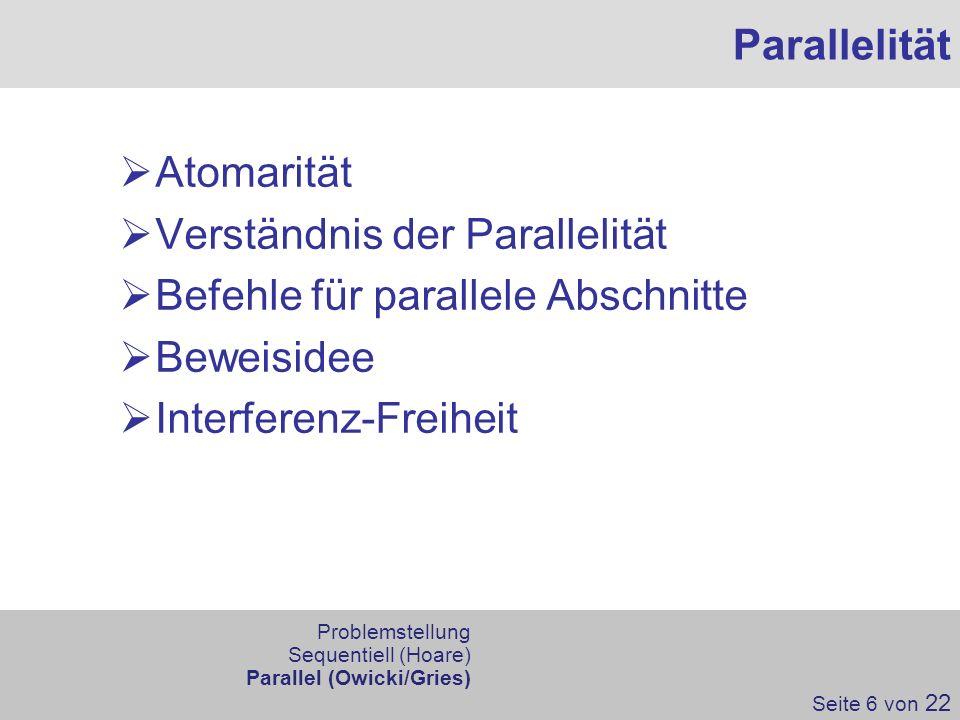 Atomarität Verständnis der Parallelität Befehle für parallele Abschnitte Beweisidee Interferenz-Freiheit Parallelität Seite 6 von 22 Problemstellung S