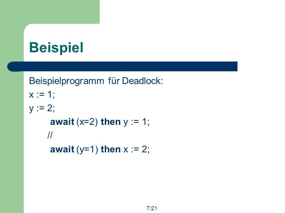 7/21 Beispiel Beispielprogramm für Deadlock: x := 1; y := 2; await (x=2) then y := 1; // await (y=1) then x := 2;