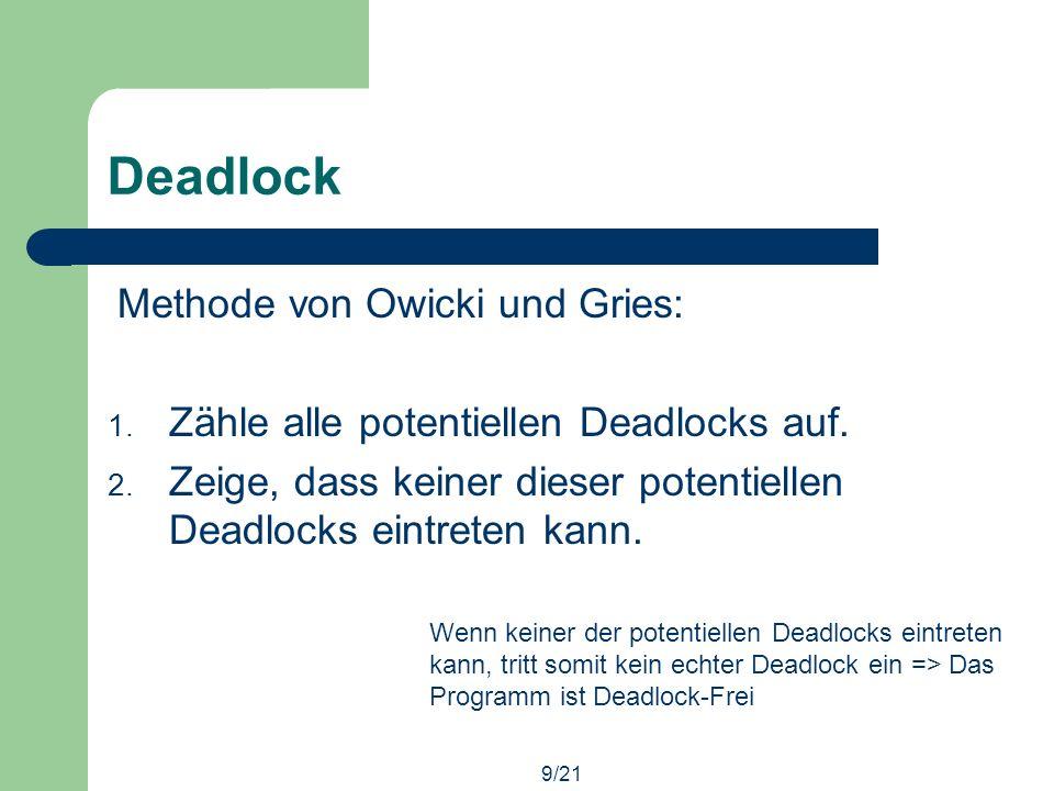 9/21 Deadlock Methode von Owicki und Gries: 1. Zähle alle potentiellen Deadlocks auf.