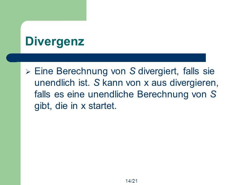 14/21 Divergenz Eine Berechnung von S divergiert, falls sie unendlich ist.
