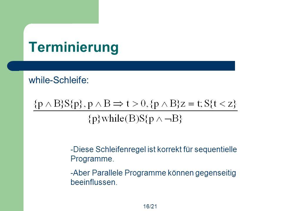 16/21 Terminierung while-Schleife: -Diese Schleifenregel ist korrekt für sequentielle Programme.