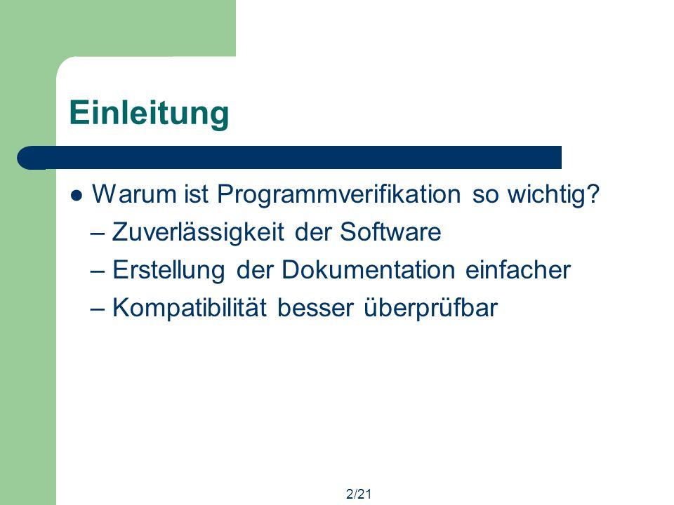 2/21 Einleitung Warum ist Programmverifikation so wichtig.