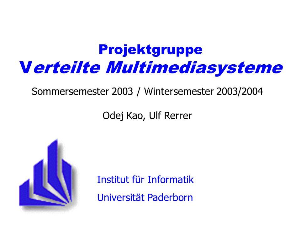 Sommersemester 2003 / Wintersemester 2003/2004 Odej Kao, Ulf Rerrer Institut für Informatik Universität Paderborn Projektgruppe Verteilte Multimediasysteme