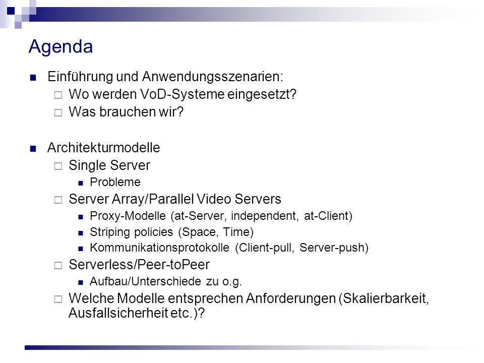 Agenda Einführung und Anwendungsszenarien: Wo werden VoD-Systeme eingesetzt? Was brauchen wir? Architekturmodelle Single Server Probleme Server Array/