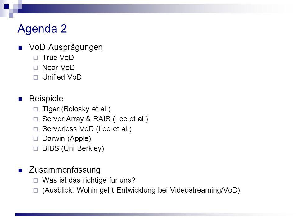 Agenda 2 VoD-Ausprägungen True VoD Near VoD Unified VoD Beispiele Tiger (Bolosky et al.) Server Array & RAIS (Lee et al.) Serverless VoD (Lee et al.) Darwin (Apple) BIBS (Uni Berkley) Zusammenfassung Was ist das richtige für uns.