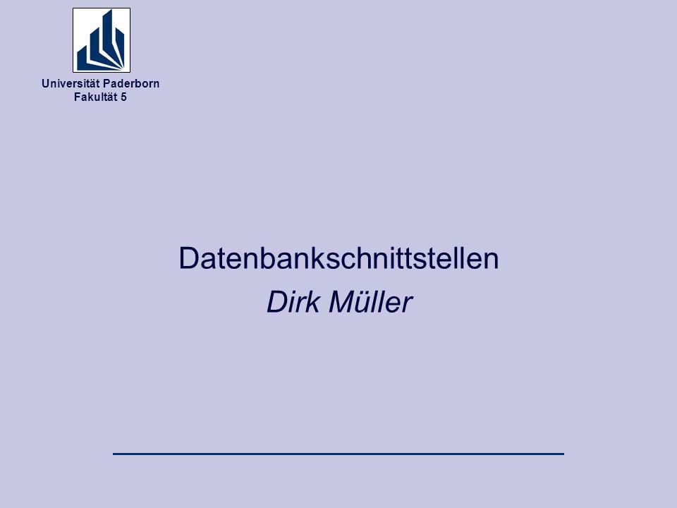 Universität Paderborn Fakultät 5 Datenbankschnittstellen Dirk Müller