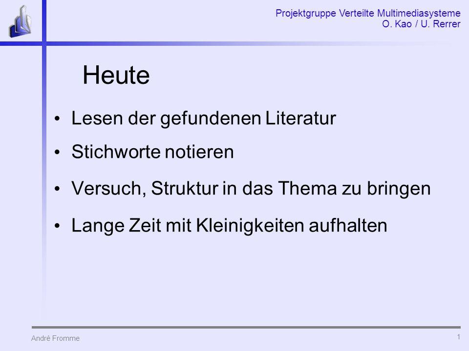 André Fromme Projektgruppe Verteilte Multimediasysteme O. Kao / U. Rerrer 1 Heute Lesen der gefundenen Literatur Stichworte notieren Versuch, Struktur