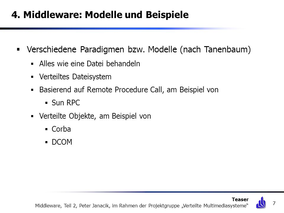 4. Middleware: Modelle und Beispiele Verschiedene Paradigmen bzw. Modelle (nach Tanenbaum) Alles wie eine Datei behandeln Verteiltes Dateisystem Basie