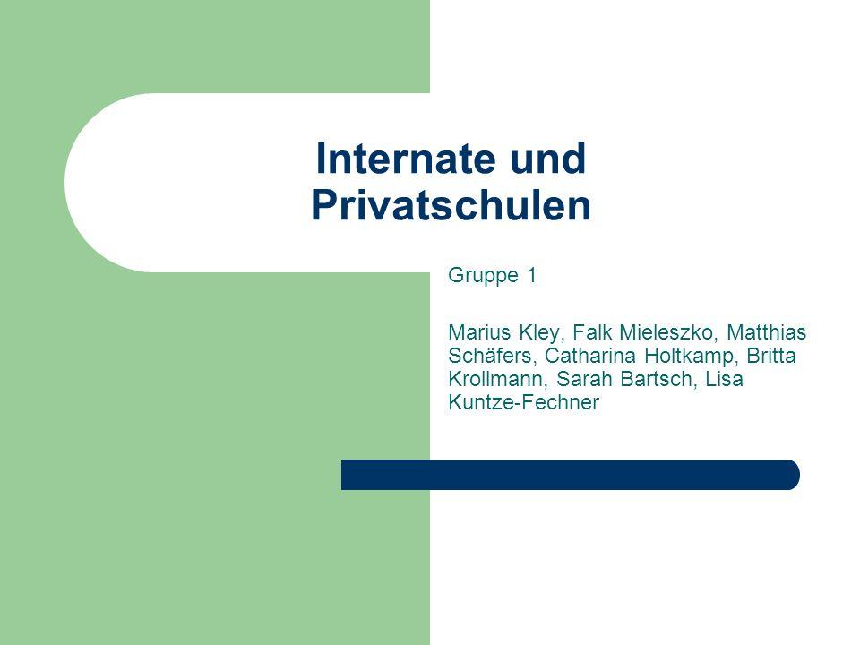 Internate und Privatschulen Gruppe 1 Marius Kley, Falk Mieleszko, Matthias Schäfers, Catharina Holtkamp, Britta Krollmann, Sarah Bartsch, Lisa Kuntze-