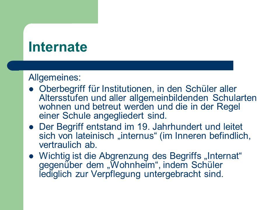 Internate Allgemeines: Oberbegriff für Institutionen, in den Schüler aller Altersstufen und aller allgemeinbildenden Schularten wohnen und betreut wer
