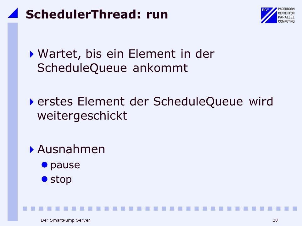 20Der SmartPump Server SchedulerThread: run Wartet, bis ein Element in der ScheduleQueue ankommt erstes Element der ScheduleQueue wird weitergeschickt Ausnahmen pause stop