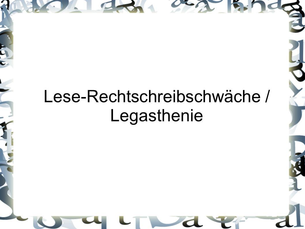 Gliederung I.Was ist Legasthenie. II. Häufigkeit der Legasthenie III.