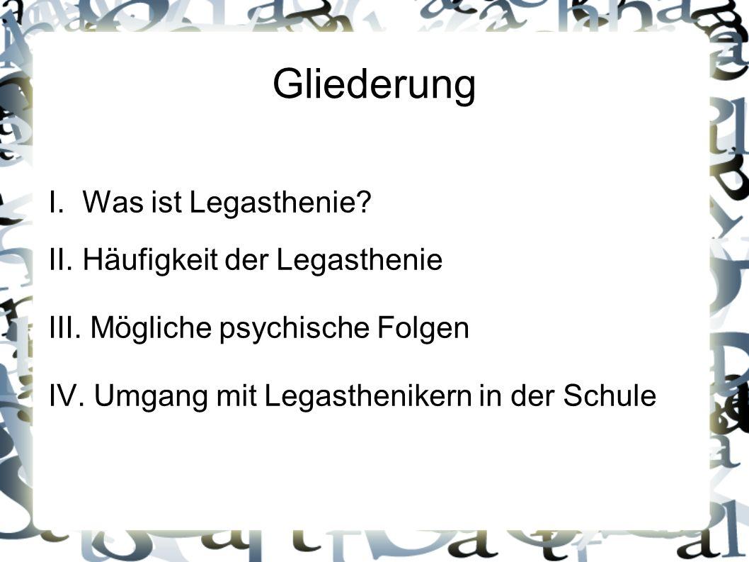 Gliederung I. Was ist Legasthenie? II. Häufigkeit der Legasthenie III. Mögliche psychische Folgen IV. Umgang mit Legasthenikern in der Schule