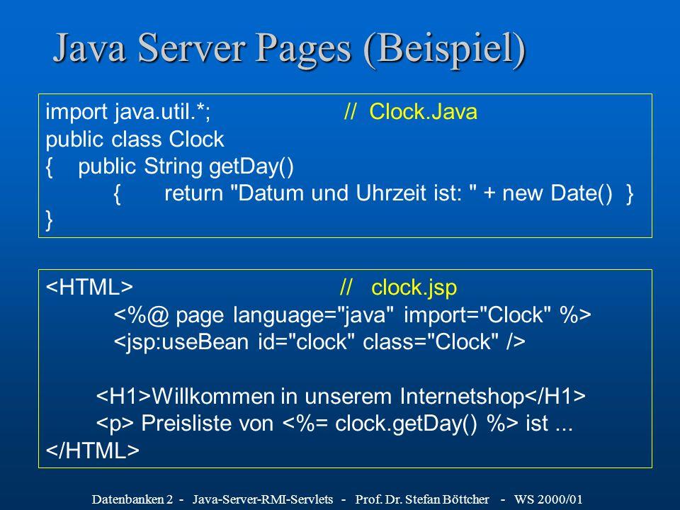 Datenbanken 2 - Java-Server-RMI-Servlets - Prof. Dr. Stefan Böttcher - WS 2000/01 Java Server Pages (Beispiel) import java.util.*; // Clock.Java publi