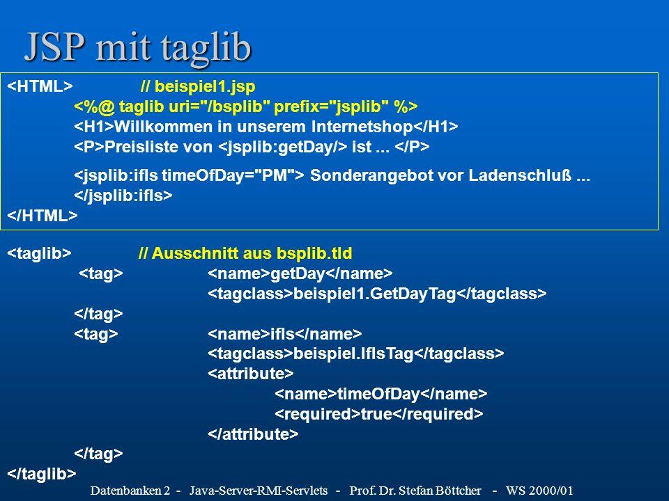 Datenbanken 2 - Java-Server-RMI-Servlets - Prof. Dr. Stefan Böttcher - WS 2000/01 JSP mit taglib // beispiel1.jsp Willkommen in unserem Internetshop P