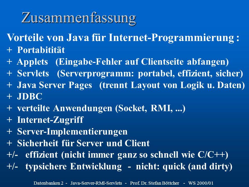 Datenbanken 2 - Java-Server-RMI-Servlets - Prof. Dr. Stefan Böttcher - WS 2000/01 Zusammenfassung Vorteile von Java für Internet-Programmierung : + Po