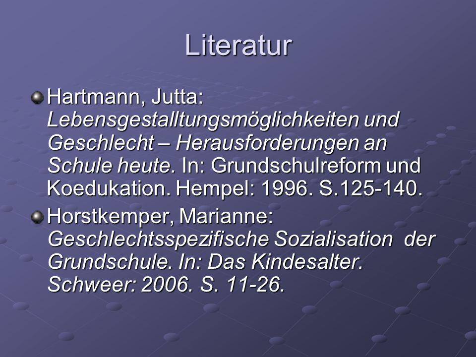 Literatur Hartmann, Jutta: Lebensgestalltungsmöglichkeiten und Geschlecht – Herausforderungen an Schule heute. In: Grundschulreform und Koedukation. H